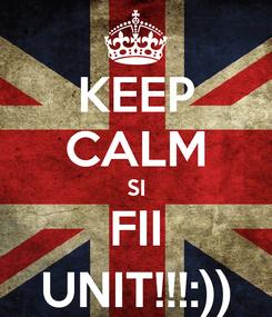 Poster: KEEP CALM SI FII UNIT!!!:))