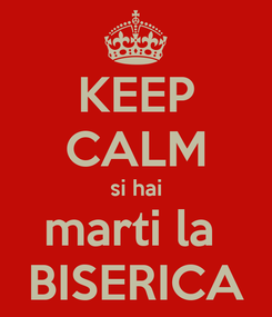 Poster: KEEP CALM si hai marti la  BISERICA