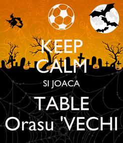 Poster: KEEP CALM SI JOACA TABLE Orasu 'VECHI