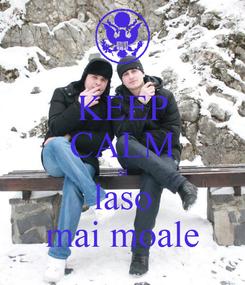 Poster: KEEP CALM si laso mai moale