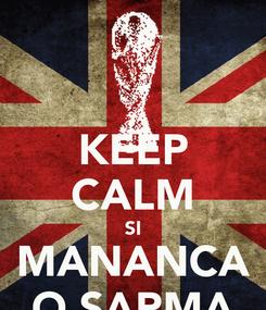 Poster: KEEP CALM SI MANANCA O SARMA