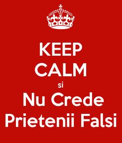 Poster: KEEP CALM si  Nu Crede Prietenii Falsi