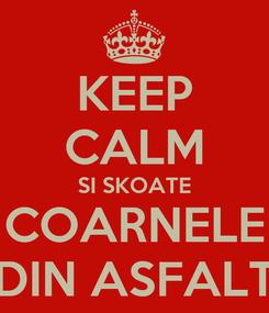 Poster: KEEP CALM SI SKOATE COARNELE DIN ASFALT