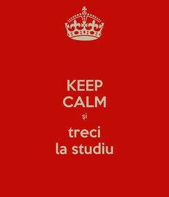 Poster: KEEP CALM şi treci la studiu