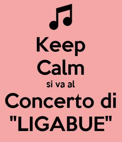 "Poster: Keep Calm si va al Concerto di ""LIGABUE"""