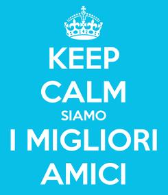 Poster: KEEP CALM SIAMO I MIGLIORI AMICI