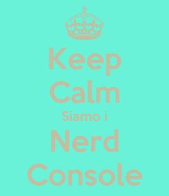 Poster: Keep Calm Siamo i Nerd Console