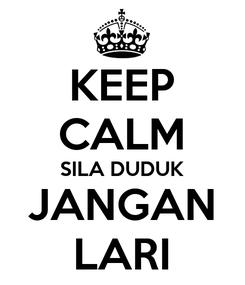 Poster: KEEP CALM SILA DUDUK JANGAN LARI