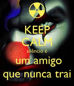 Poster: KEEP CALM silêncio é  um amigo que nunca trai