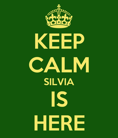 Poster: KEEP CALM SILVIA IS HERE