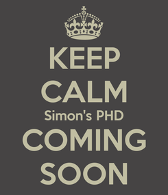 Poster: KEEP CALM Simon's PHD COMING SOON