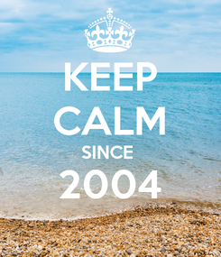 Poster: KEEP CALM SINCE  2004