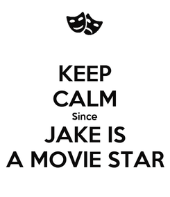 Poster: KEEP CALM Since JAKE IS A MOVIE STAR