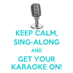 Poster: KEEP CALM, SING-ALONG AND GET YOUR KARAOKE ON!