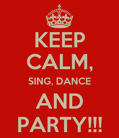 Poster: KEEP CALM, SING, DANCE AND PARTY!!!
