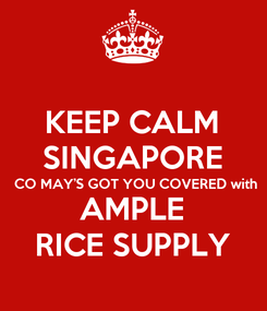 Poster: KEEP CALM SINGAPORE  CO MAY'S GOT YOU COVERED with AMPLE RICE SUPPLY