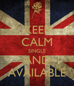 Poster: KEEP CALM SINGLE AND AVAILABLE