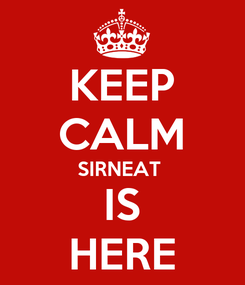Poster: KEEP CALM SIRNEAT  IS HERE