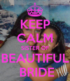 Poster: KEEP CALM SISTER OF BEAUTIFUL  BRIDE