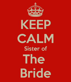 Poster: KEEP CALM Sister of The  Bride