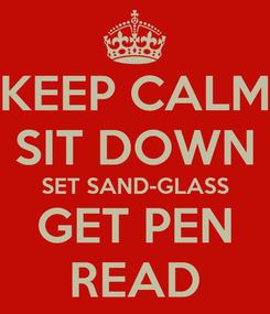 Poster: KEEP CALM SIT DOWN SET SAND-GLASS GET PEN READ