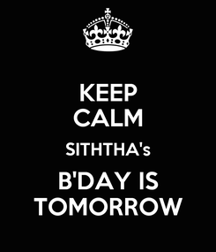 Poster: KEEP CALM SITHTHA's B'DAY IS TOMORROW