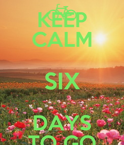 Poster: KEEP CALM SIX DAYS TO GO