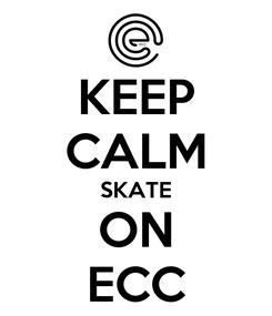 Poster: KEEP CALM SKATE ON ECC