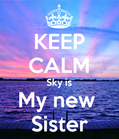 Poster: KEEP CALM Sky is My new  Sister