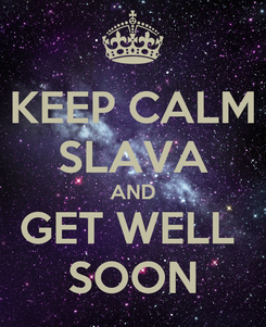Poster: KEEP CALM SLAVA AND GET WELL  SOON