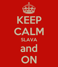 Poster: KEEP CALM SLAVA and ON