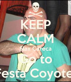 Poster: KEEP CALM Slax Careca Go to Festa Coyote!