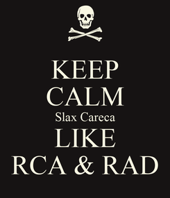 Poster: KEEP CALM Slax Careca LIKE RCA & RAD
