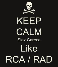 Poster: KEEP CALM Slax Careca Like RCA / RAD