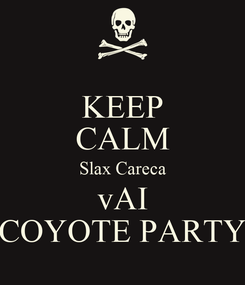 Poster: KEEP CALM Slax Careca vAI COYOTE PARTY