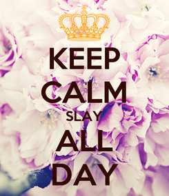 Poster: KEEP CALM SLAY ALL DAY