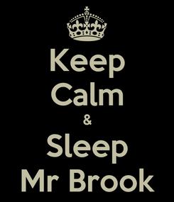 Poster: Keep Calm & Sleep Mr Brook
