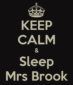 Poster: KEEP CALM & Sleep Mrs Brook