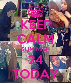 Poster: KEEP CALM SLIM MISH 24 TODAY