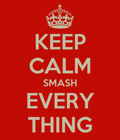 Poster: KEEP CALM SMASH EVERY THING