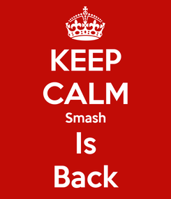 Poster: KEEP CALM Smash Is Back