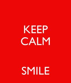 Poster: KEEP CALM   SMILE