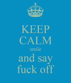 Poster: KEEP CALM smile and say fuck off