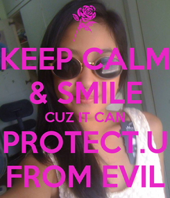Poster: KEEP CALM & SMILE CUZ IT CAN PROTECT.U FROM EVIL