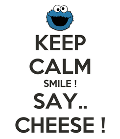 Poster: KEEP CALM SMILE ! SAY.. CHEESE !