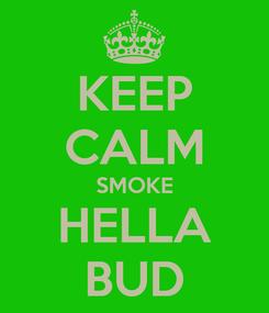 Poster: KEEP CALM SMOKE HELLA BUD