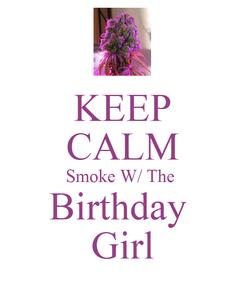 Poster: KEEP CALM Smoke W/ The  Birthday  Girl