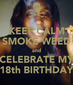 Poster: KEEP CALM SMOKE WEED and CELEBRATE MY 18th BIRTHDAY