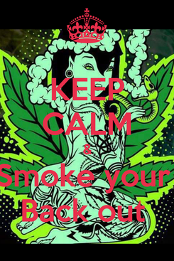 Poster: KEEP CALM & Smoke your  Back out
