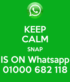Poster: KEEP CALM SNAP IS ON Whatsapp 01000 682 118